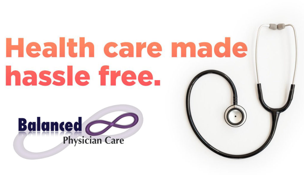 Balanced Physician Care Members enjoy the peace of mind of 24/7 care by our providers